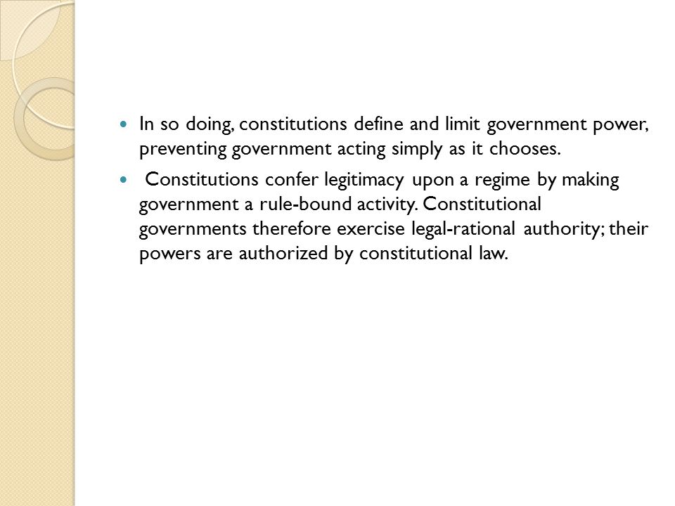 In so doing, constitutions define and limit government power, preventing government acting simply as it chooses.