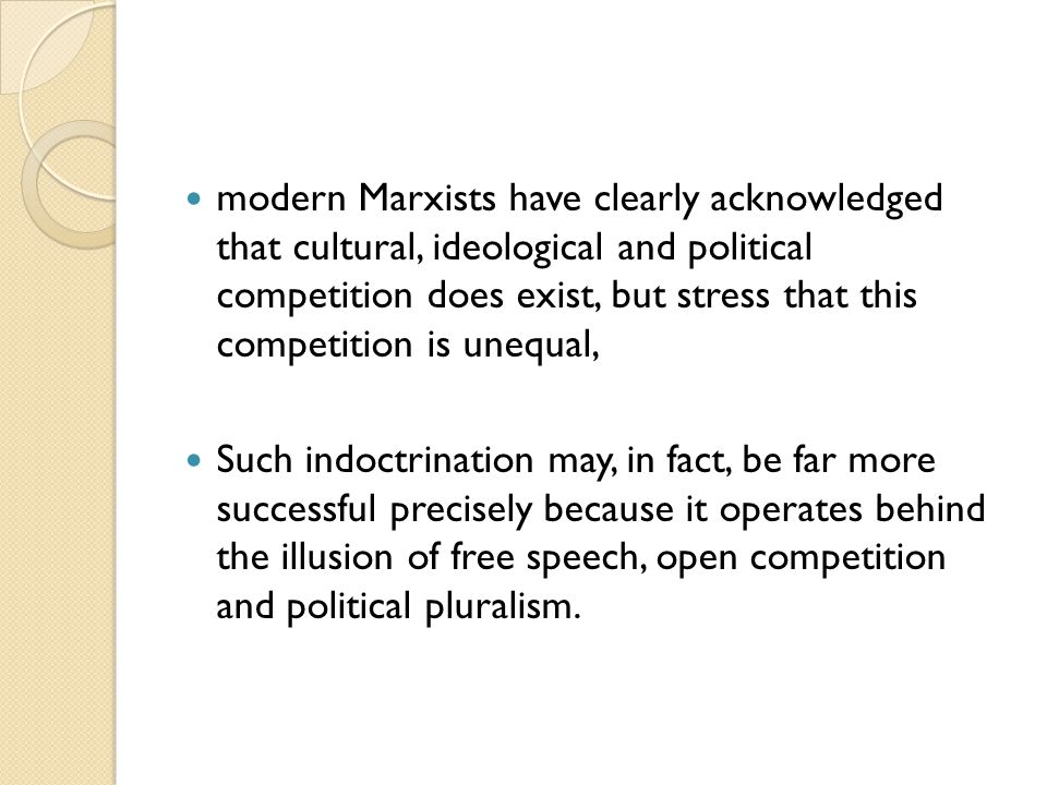 modern Marxists have clearly acknowledged that cultural, ideological and political competition does exist, but stress that this competition is unequal,