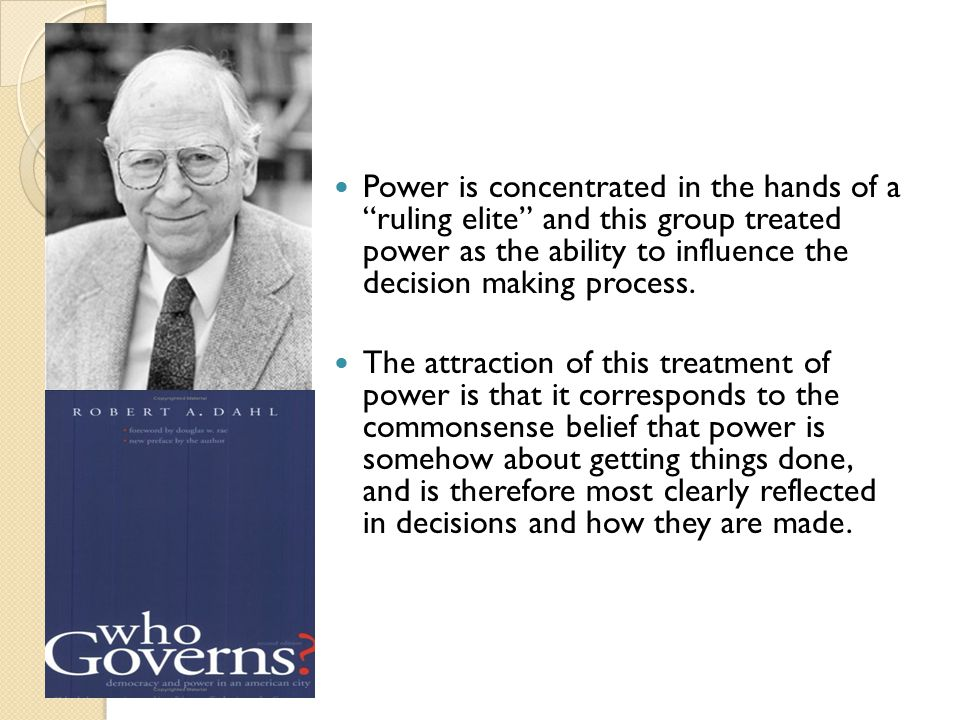 Power is concentrated in the hands of a ruling elite and this group treated power as the ability to influence the decision making process.
