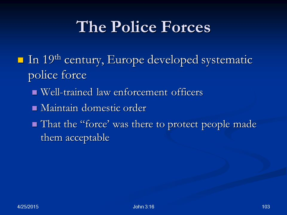 The Police Forces In 19th century, Europe developed systematic police force. Well-trained law enforcement officers.