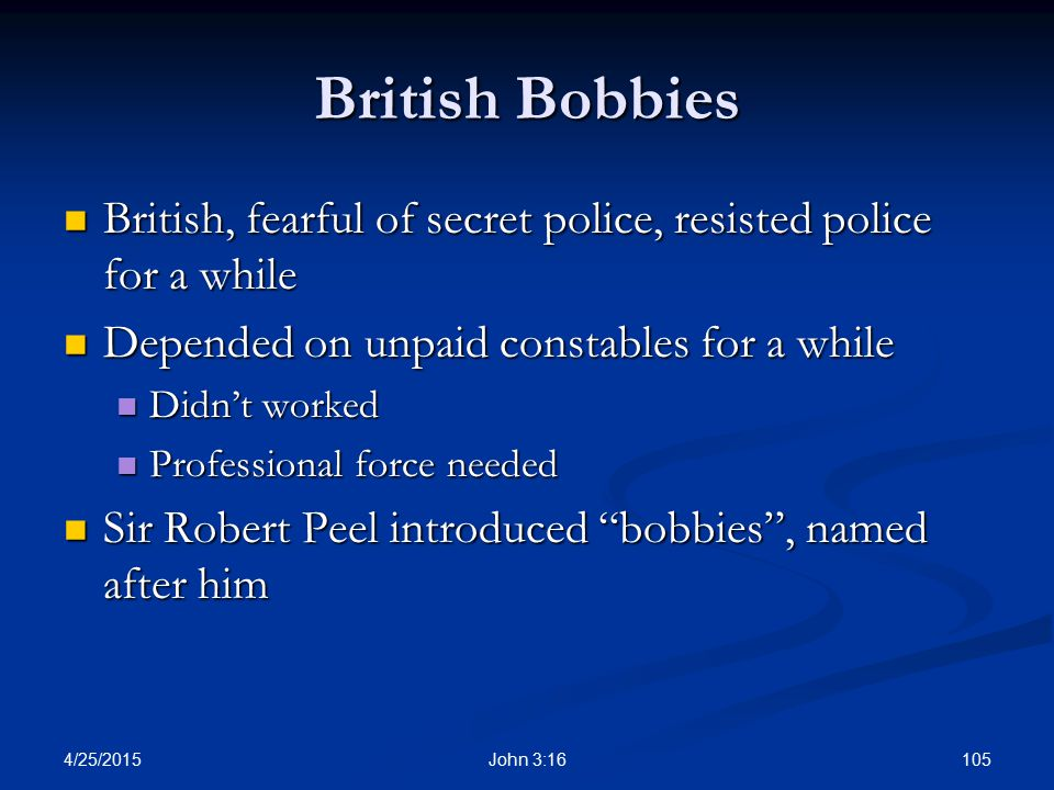 British Bobbies British, fearful of secret police, resisted police for a while. Depended on unpaid constables for a while.