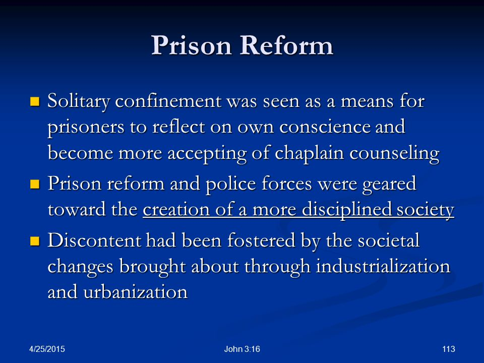 Prison Reform Solitary confinement was seen as a means for prisoners to reflect on own conscience and become more accepting of chaplain counseling.