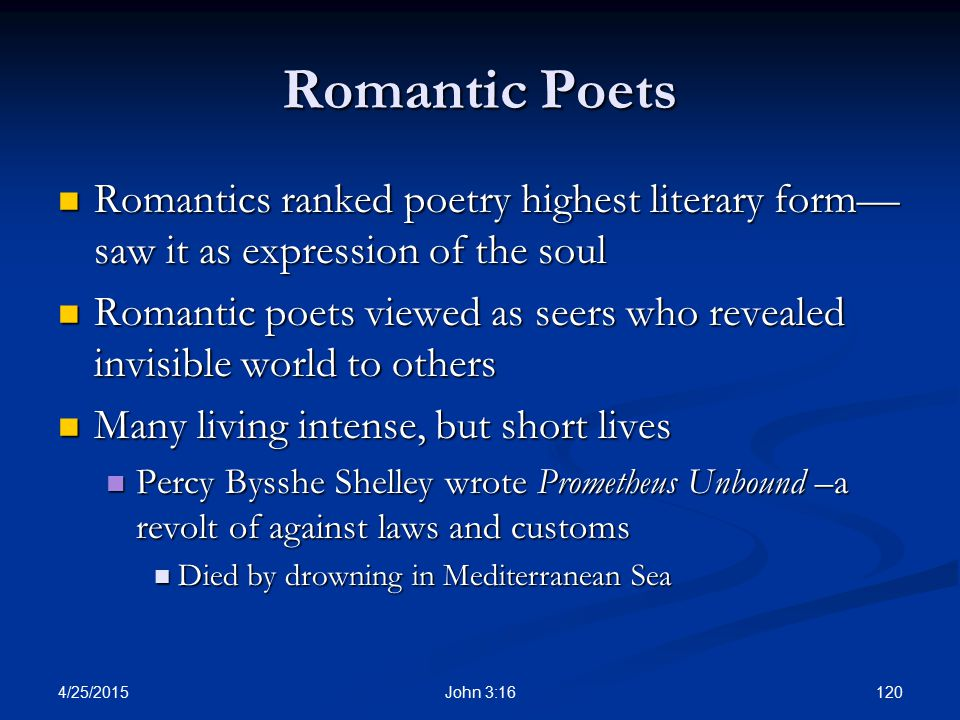 Romantic Poets Romantics ranked poetry highest literary form—saw it as expression of the soul.