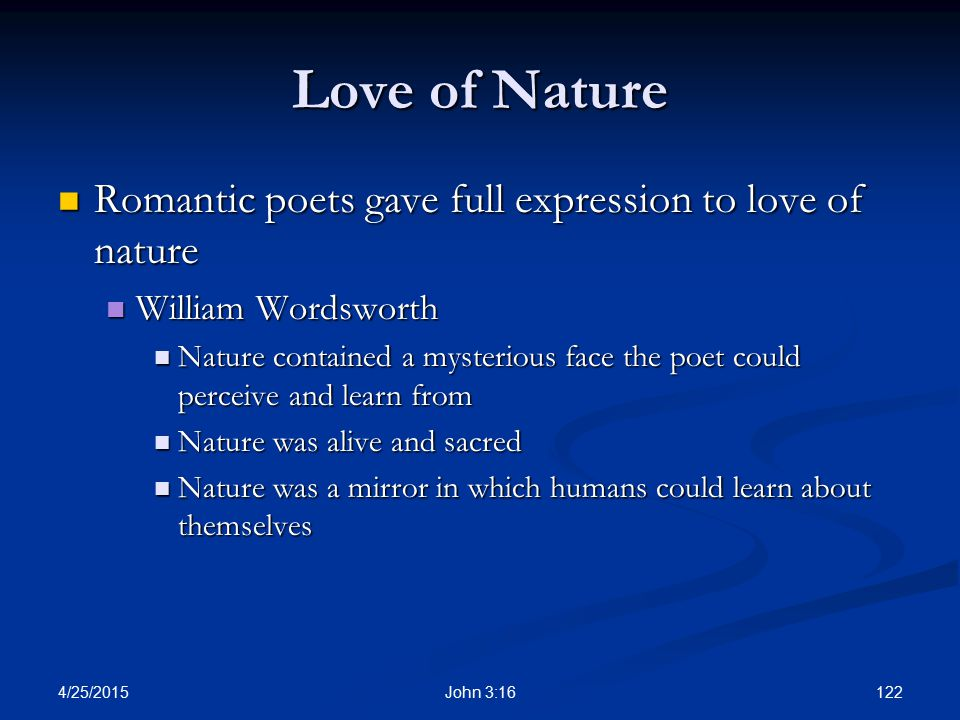 Love of Nature Romantic poets gave full expression to love of nature