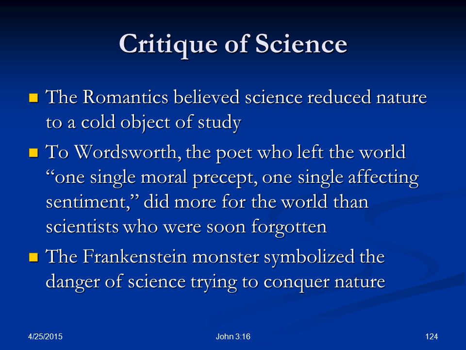 Critique of Science The Romantics believed science reduced nature to a cold object of study.