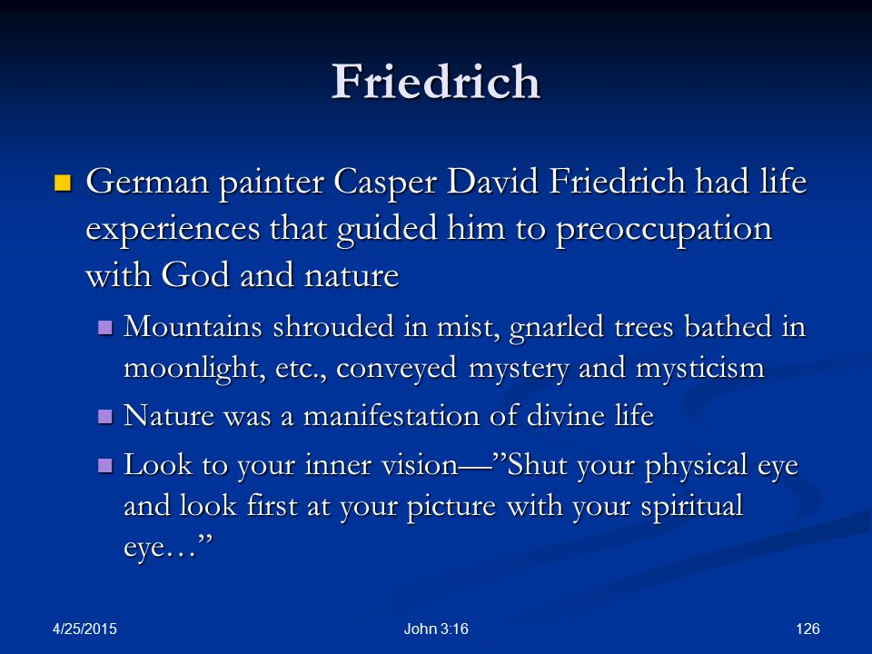 Friedrich German painter Casper David Friedrich had life experiences that guided him to preoccupation with God and nature.