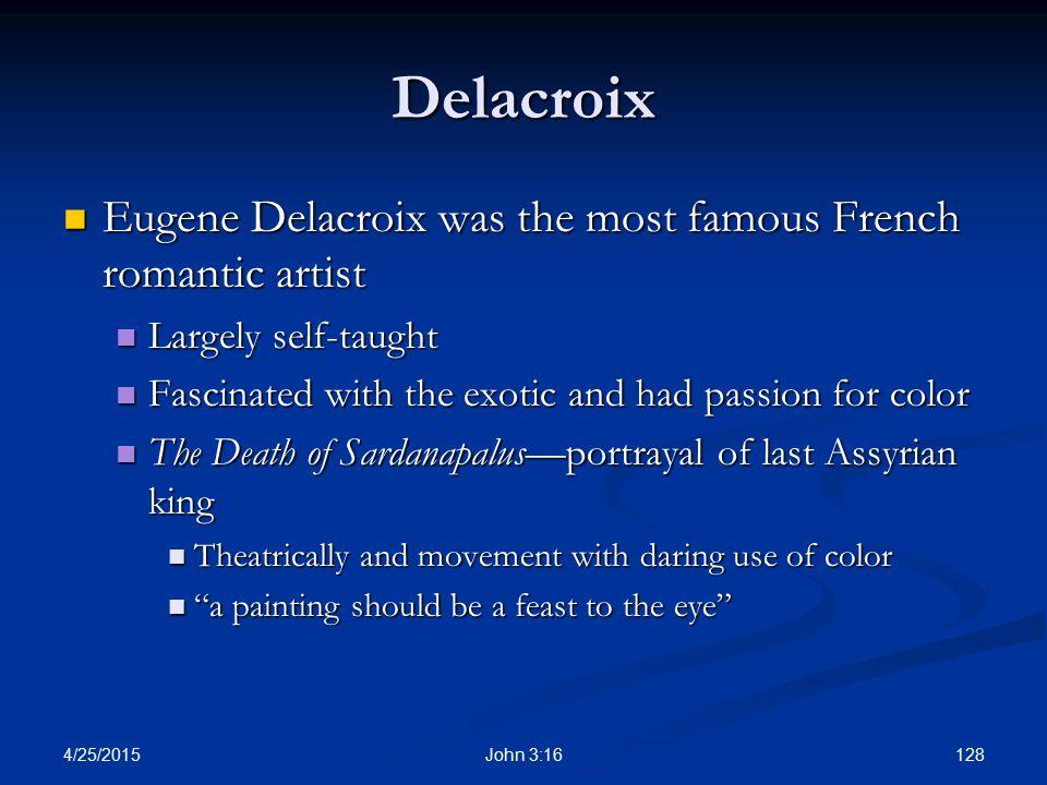 Delacroix Eugene Delacroix was the most famous French romantic artist