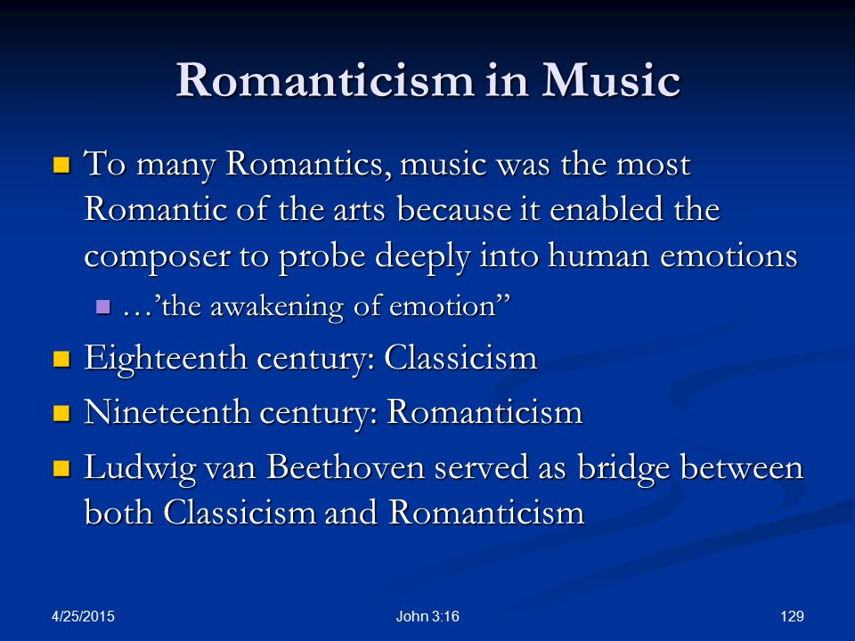 Romanticism in Music To many Romantics, music was the most Romantic of the arts because it enabled the composer to probe deeply into human emotions.