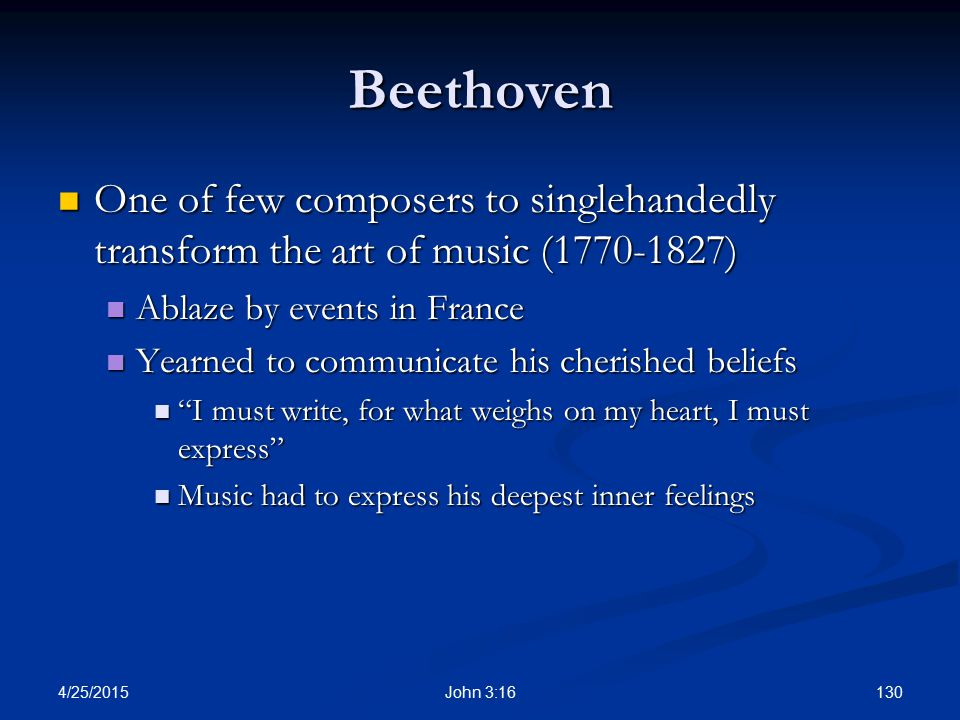 Beethoven One of few composers to singlehandedly transform the art of music (1770-1827) Ablaze by events in France.