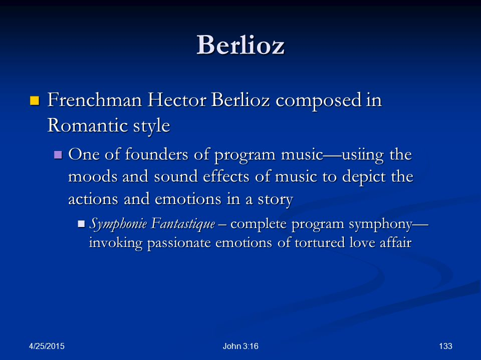 Berlioz Frenchman Hector Berlioz composed in Romantic style
