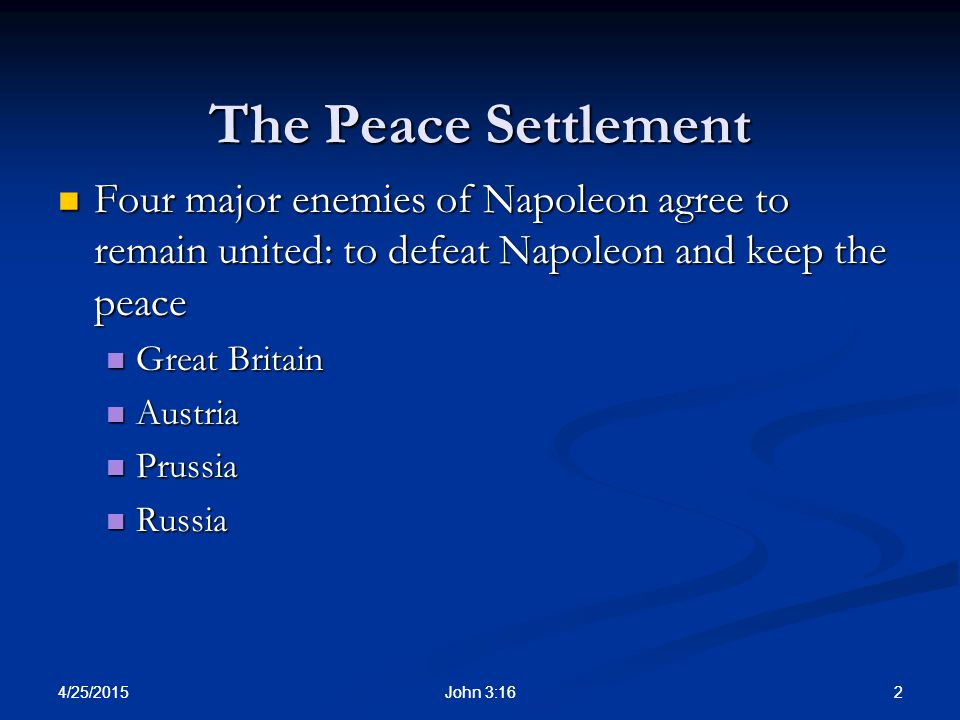 The Peace Settlement Four major enemies of Napoleon agree to remain united: to defeat Napoleon and keep the peace.