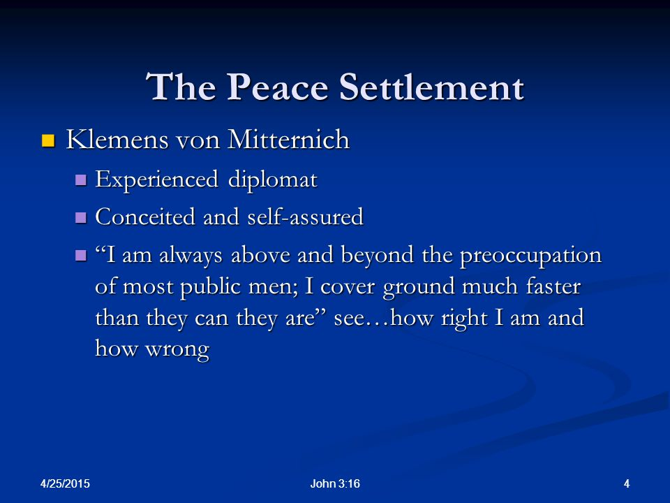 The Peace Settlement Klemens von Mitternich Experienced diplomat