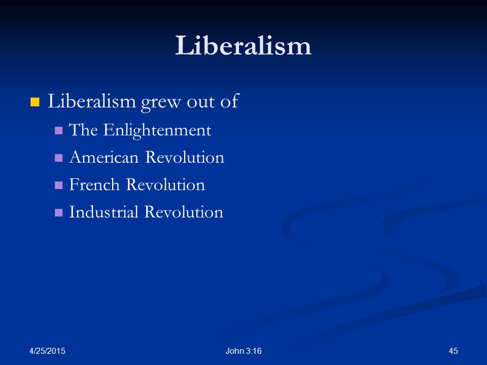 Liberalism Liberalism grew out of The Enlightenment