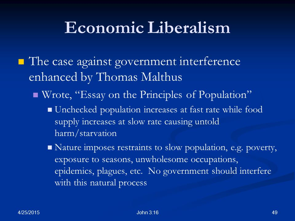 Economic Liberalism The case against government interference enhanced by Thomas Malthus. Wrote, Essay on the Principles of Population