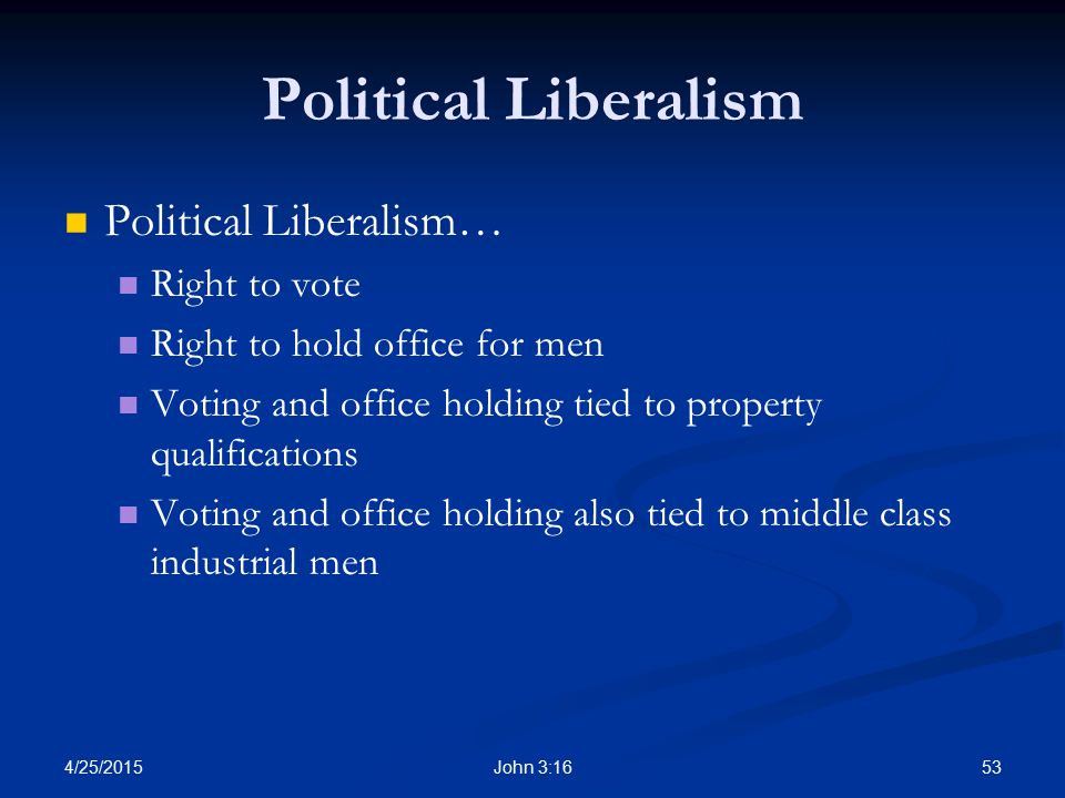 Political Liberalism Political Liberalism… Right to vote