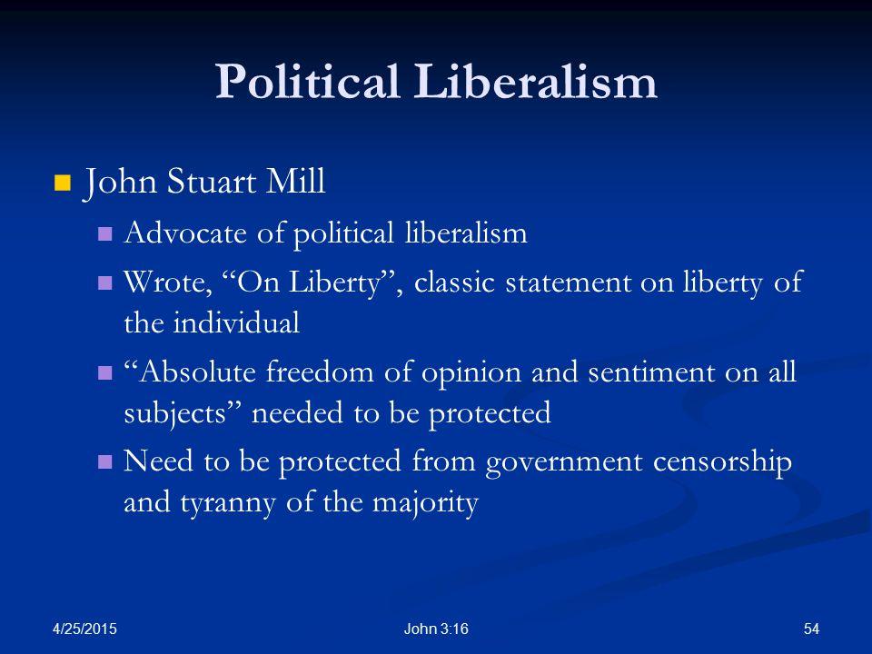 Political Liberalism John Stuart Mill Advocate of political liberalism