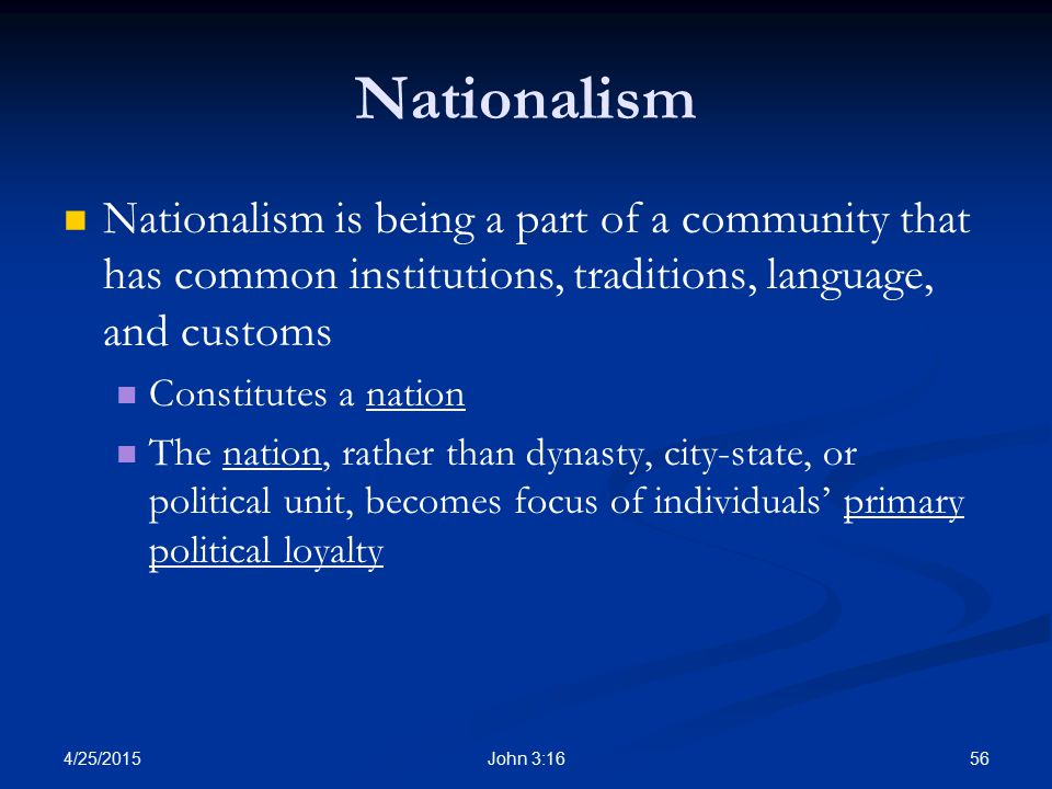 Nationalism Nationalism is being a part of a community that has common institutions, traditions, language, and customs.