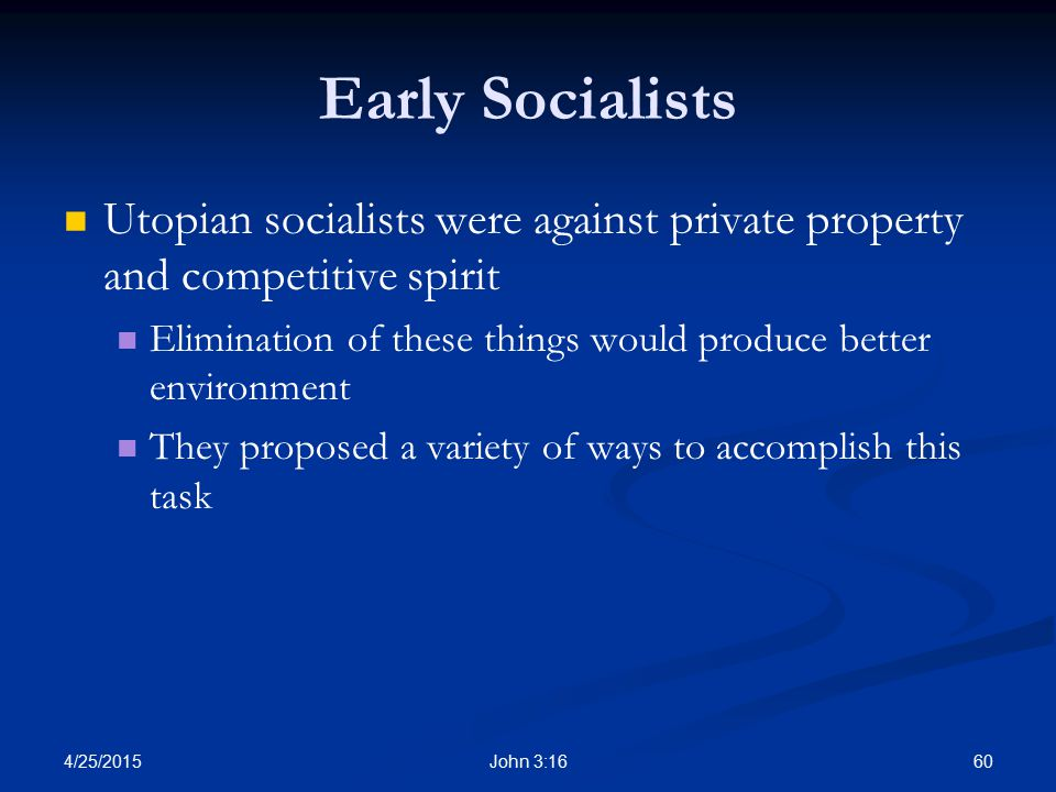 Early Socialists Utopian socialists were against private property and competitive spirit.