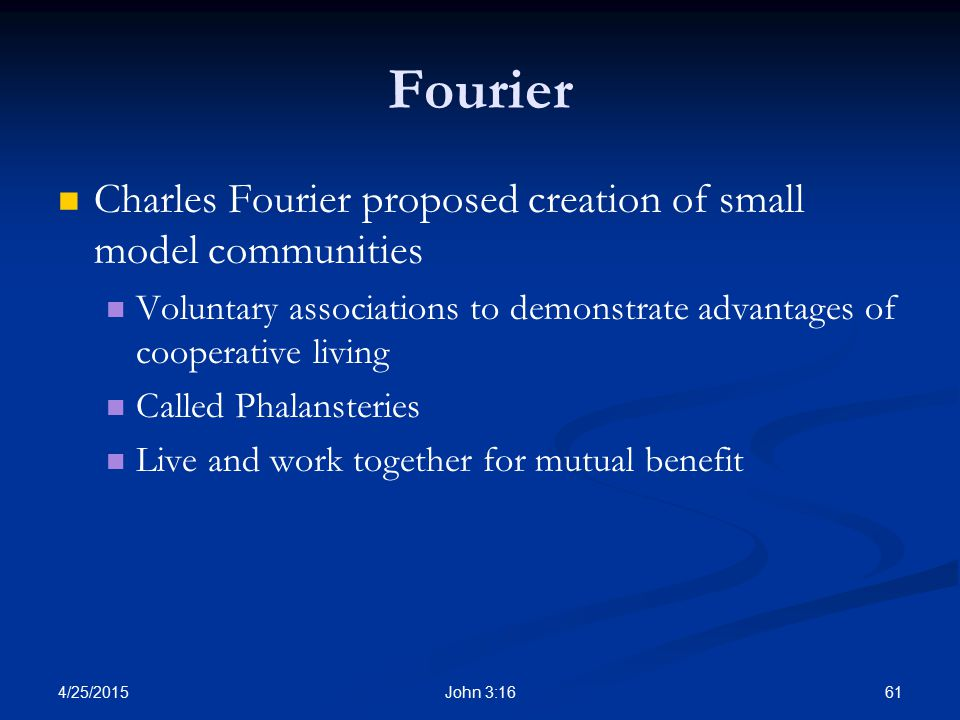 Fourier Charles Fourier proposed creation of small model communities