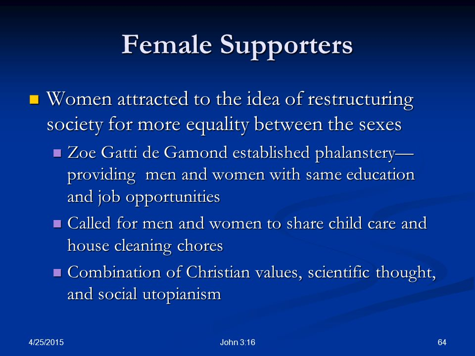 Female Supporters Women attracted to the idea of restructuring society for more equality between the sexes.
