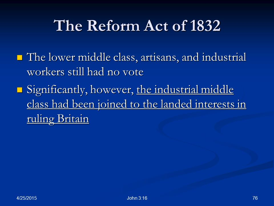 The Reform Act of 1832 The lower middle class, artisans, and industrial workers still had no vote.