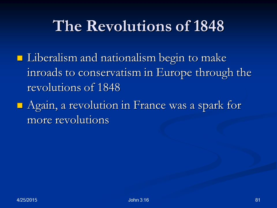 The Revolutions of 1848 Liberalism and nationalism begin to make inroads to conservatism in Europe through the revolutions of 1848.
