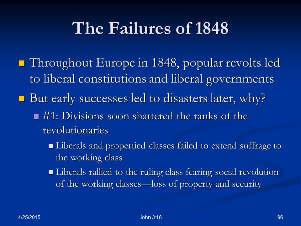The Failures of 1848 Throughout Europe in 1848, popular revolts led to liberal constitutions and liberal governments.