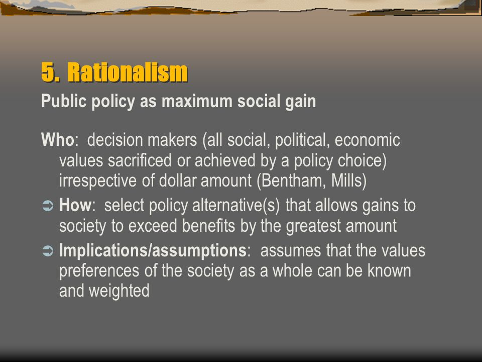 5. Rationalism Public policy as maximum social gain