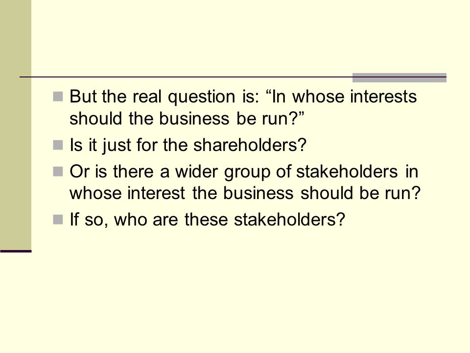 But the real question is: In whose interests should the business be run