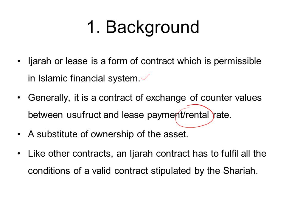 1. Background Ijarah or lease is a form of contract which is permissible in Islamic financial system.