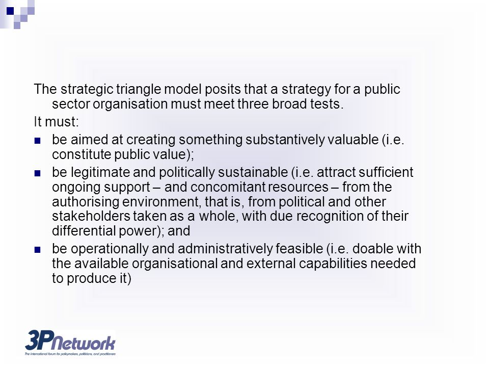 The strategic triangle model posits that a strategy for a public sector organisation must meet three broad tests.