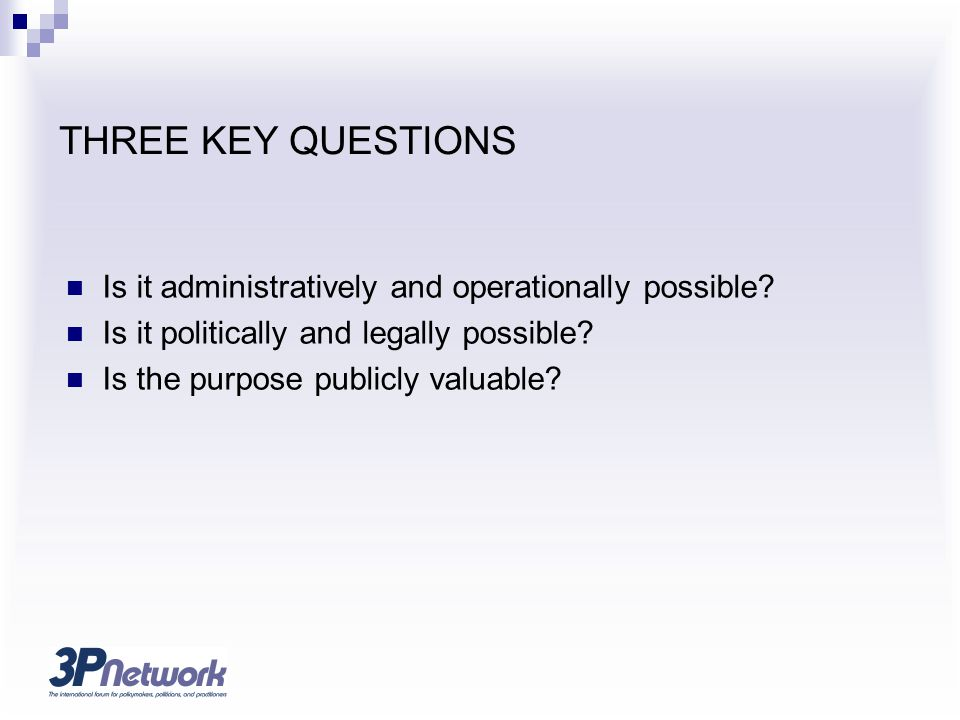 THREE KEY QUESTIONS Is it administratively and operationally possible