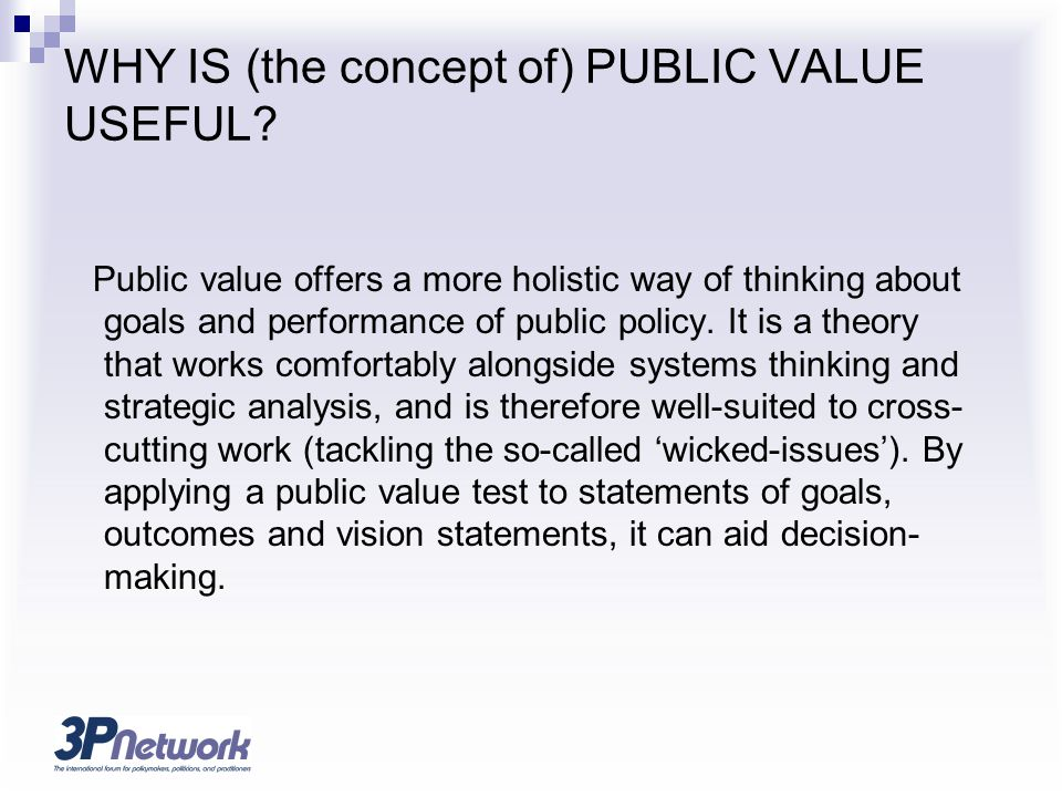WHY IS (the concept of) PUBLIC VALUE USEFUL