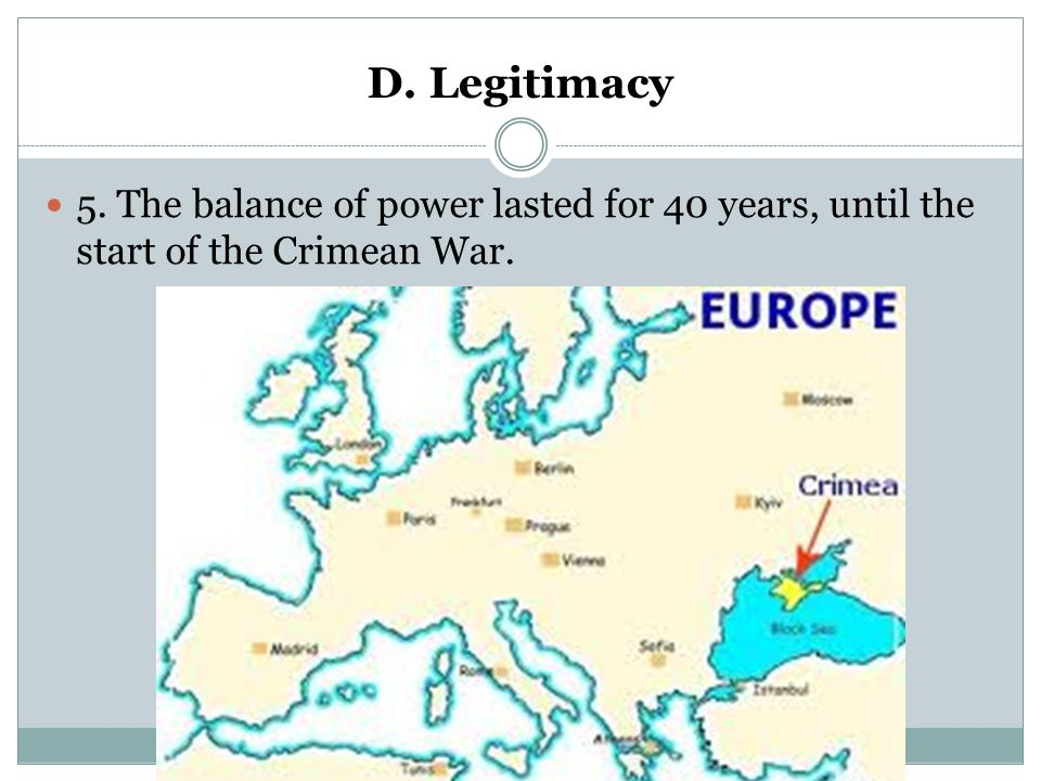D. Legitimacy 5. The balance of power lasted for 40 years, until the start of the Crimean War.