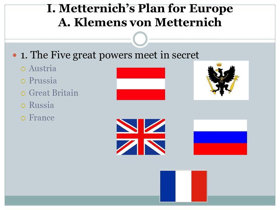 I. Metternich's Plan for Europe A. Klemens von Metternich