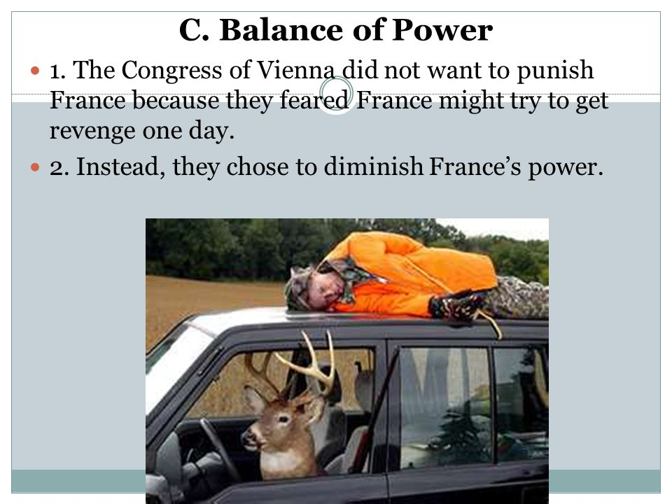 C. Balance of Power 1. The Congress of Vienna did not want to punish France because they feared France might try to get revenge one day.