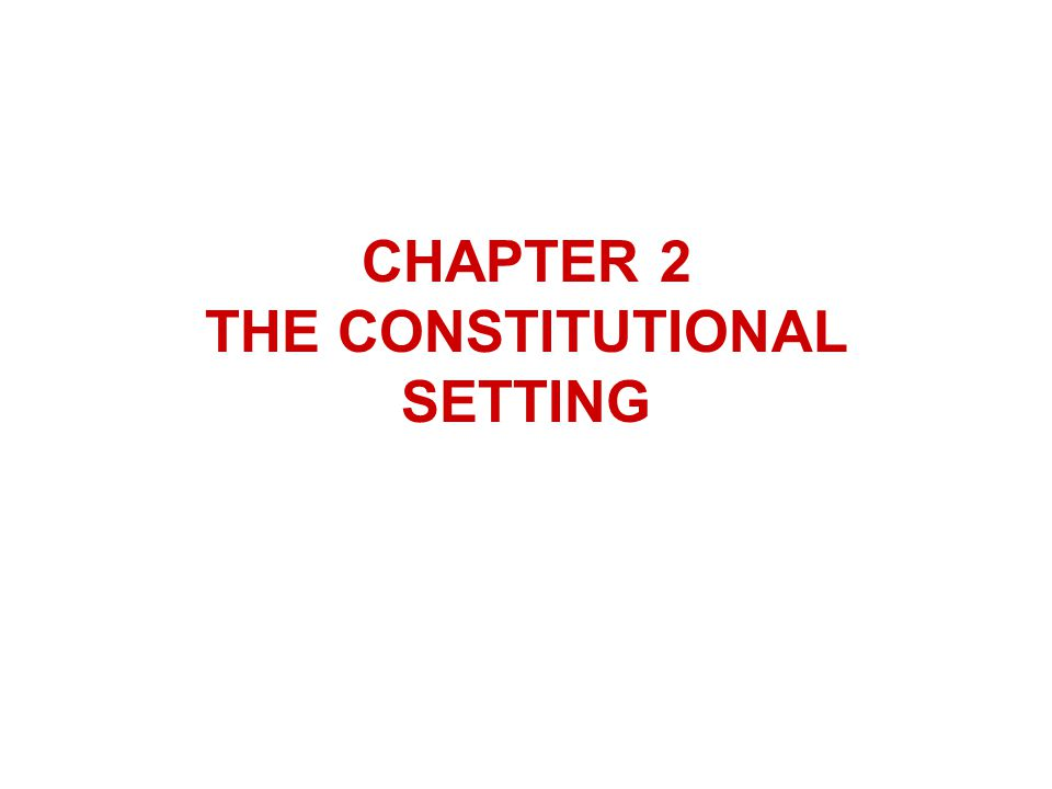 CHAPTER 2 THE CONSTITUTIONAL SETTING