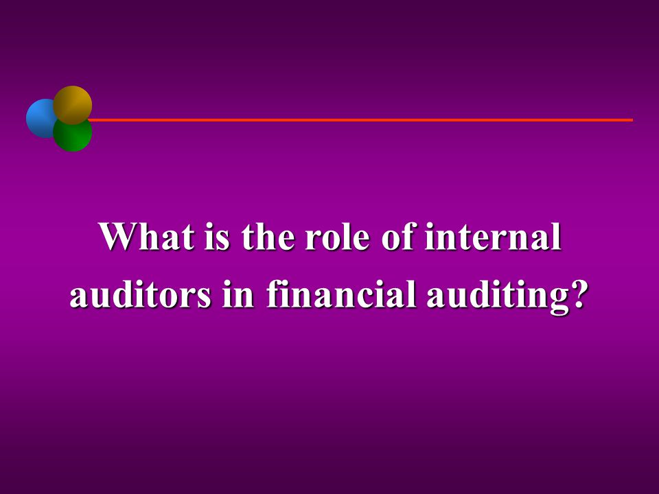 What is the role of internal auditors in financial auditing