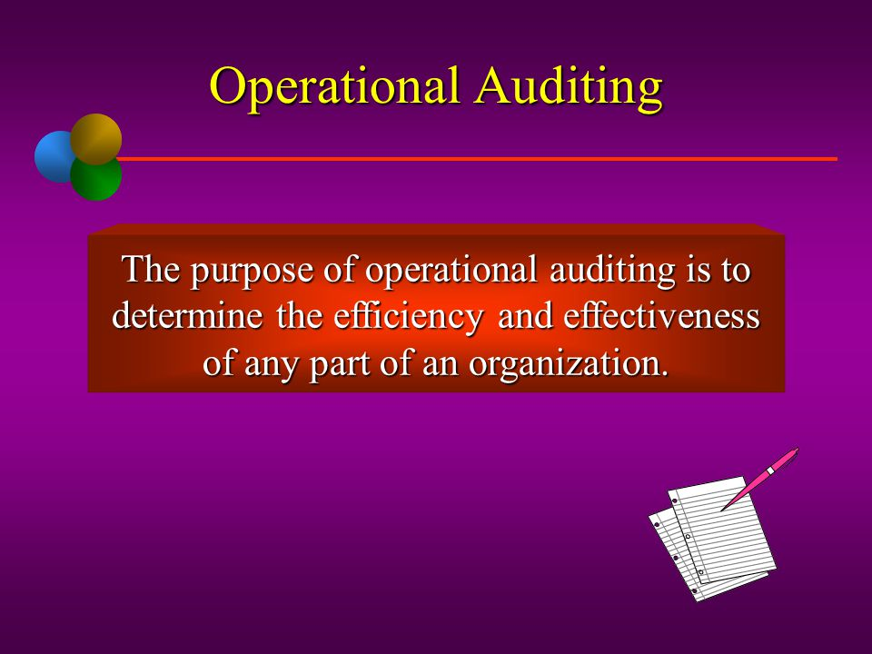 Operational Auditing The purpose of operational auditing is to