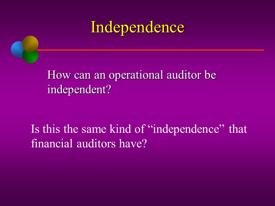 Independence How can an operational auditor be independent
