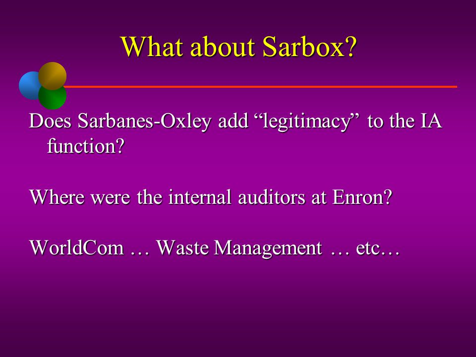 What about Sarbox Does Sarbanes-Oxley add legitimacy to the IA function Where were the internal auditors at Enron