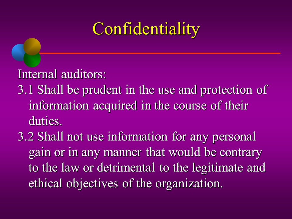 Confidentiality Internal auditors: