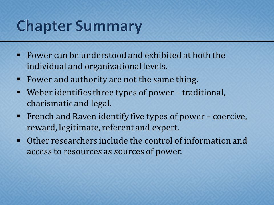 Chapter Summary Power can be understood and exhibited at both the individual and organizational levels.