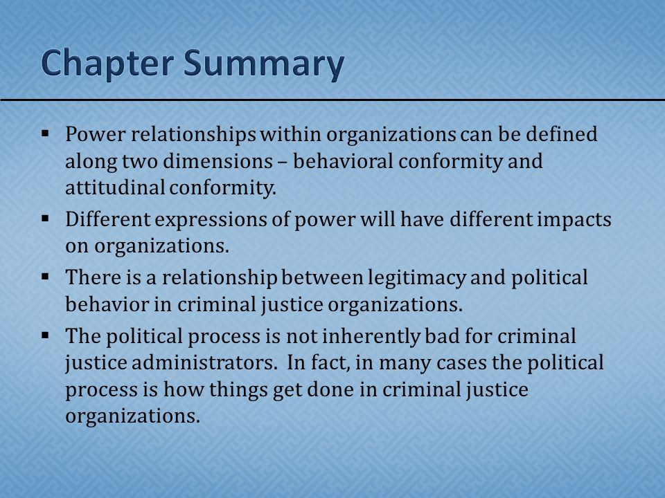 Chapter Summary Power relationships within organizations can be defined along two dimensions – behavioral conformity and attitudinal conformity.