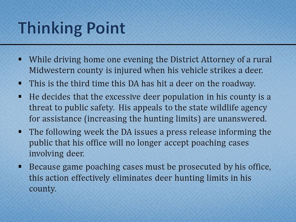 Thinking Point While driving home one evening the District Attorney of a rural Midwestern county is injured when his vehicle strikes a deer.