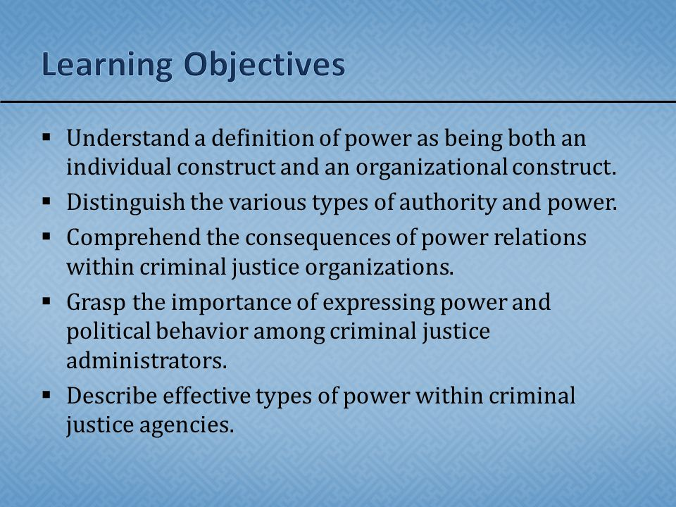 Learning Objectives Understand a definition of power as being both an individual construct and an organizational construct.