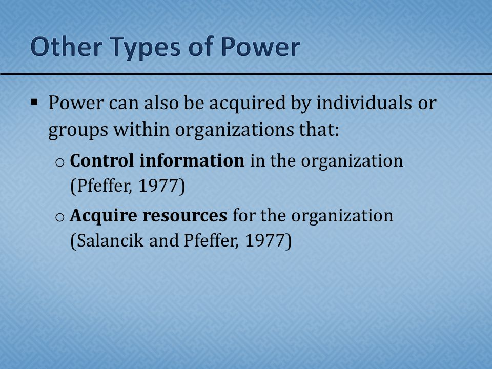 Other Types of Power Power can also be acquired by individuals or groups within organizations that: