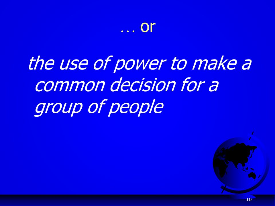 … or the use of power to make a common decision for a group of people