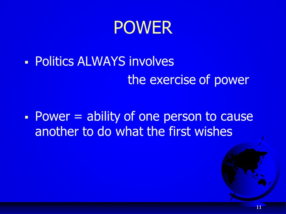 POWER Politics ALWAYS involves the exercise of power