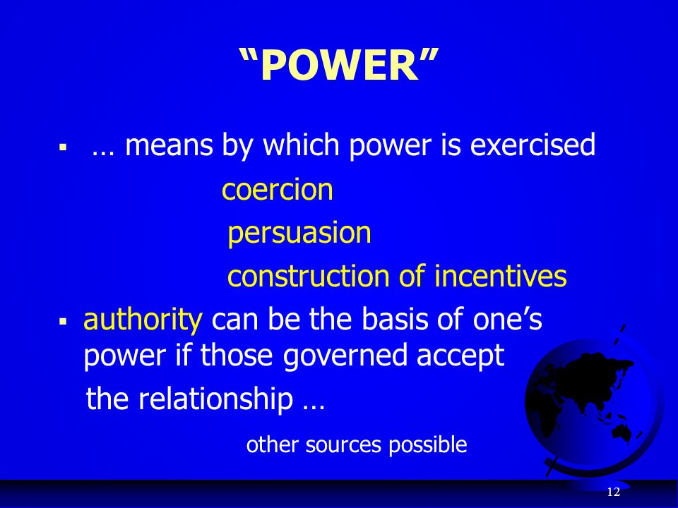 POWER … means by which power is exercised coercion persuasion
